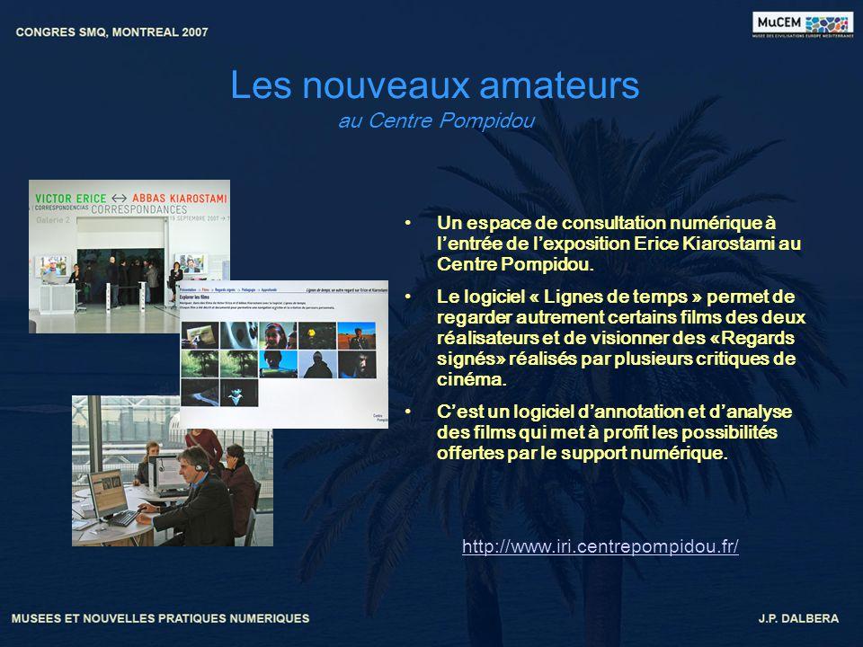 Les nouveaux amateurs au Centre Pompidou Un espace de consultation numérique à lentrée de lexposition Erice Kiarostami au Centre Pompidou. Le logiciel