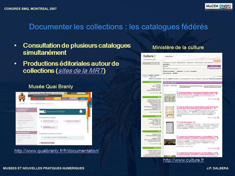 Documenter les collections : les catalogues fédérés Consultation de plusieurs catalogues simultanément Productions éditoriales autour de collections (