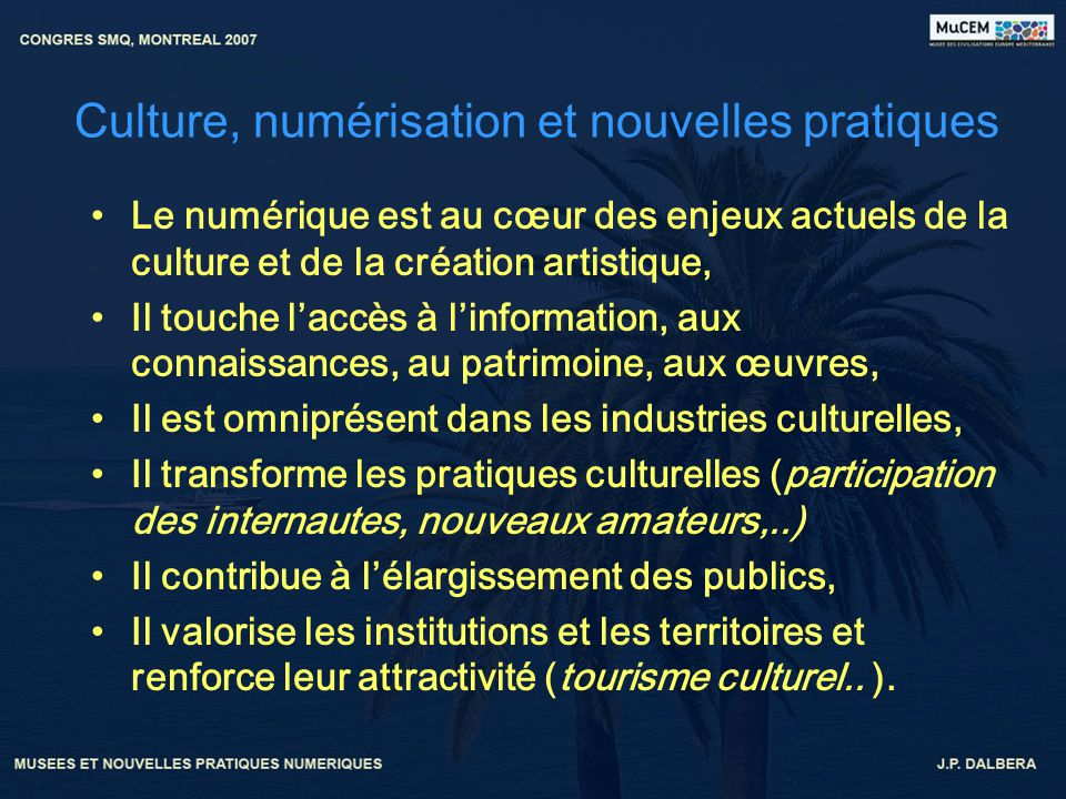 Culture, numérisation et nouvelles pratiques Le numérique est au cœur des enjeux actuels de la culture et de la création artistique, Il touche laccès