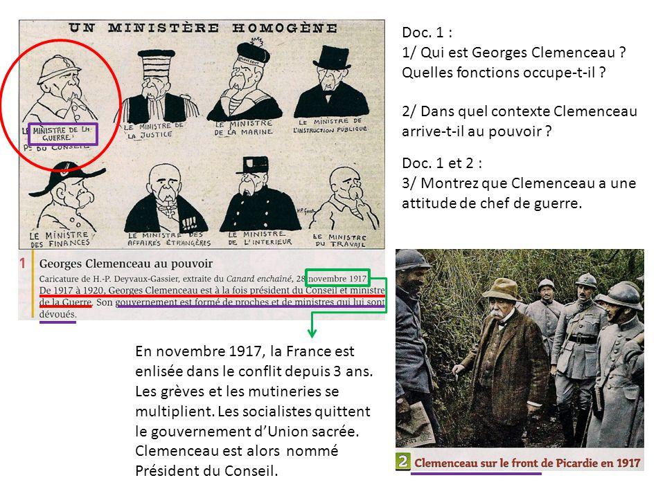 Doc. 1 : 1/ Qui est Georges Clemenceau ? Quelles fonctions occupe-t-il ? 2/ Dans quel contexte Clemenceau arrive-t-il au pouvoir ? Doc. 1 et 2 : 3/ Mo