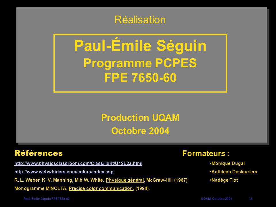 Paul-Émile Séguin FPE 7650-60UQAM, Octobre 200418 Paul-Émile Séguin Programme PCPES FPE 7650-60 Références http://www.physicsclassroom.com/Class/light