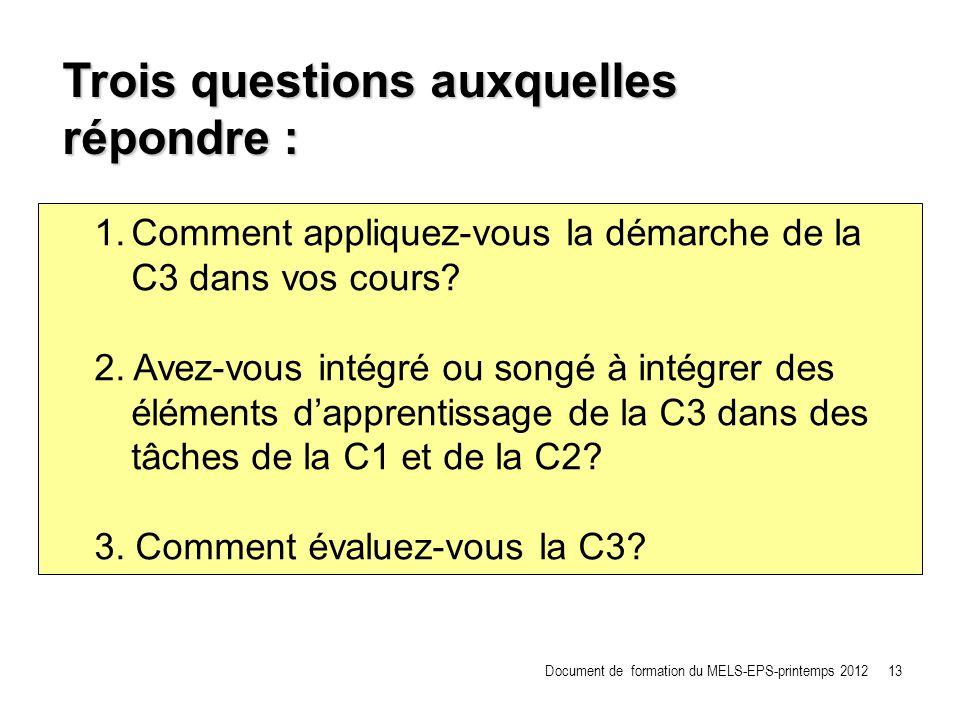 1.Comment appliquez-vous la démarche de la C3 dans vos cours? 2. Avez-vous intégré ou songé à intégrer des éléments dapprentissage de la C3 dans des t