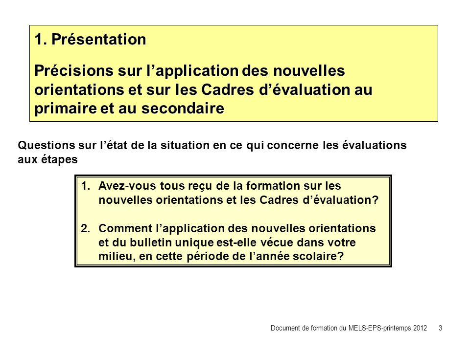 Questions sur létat de la situation en ce qui concerne les évaluations aux étapes 1. Présentation Précisions sur lapplication des nouvelles orientatio