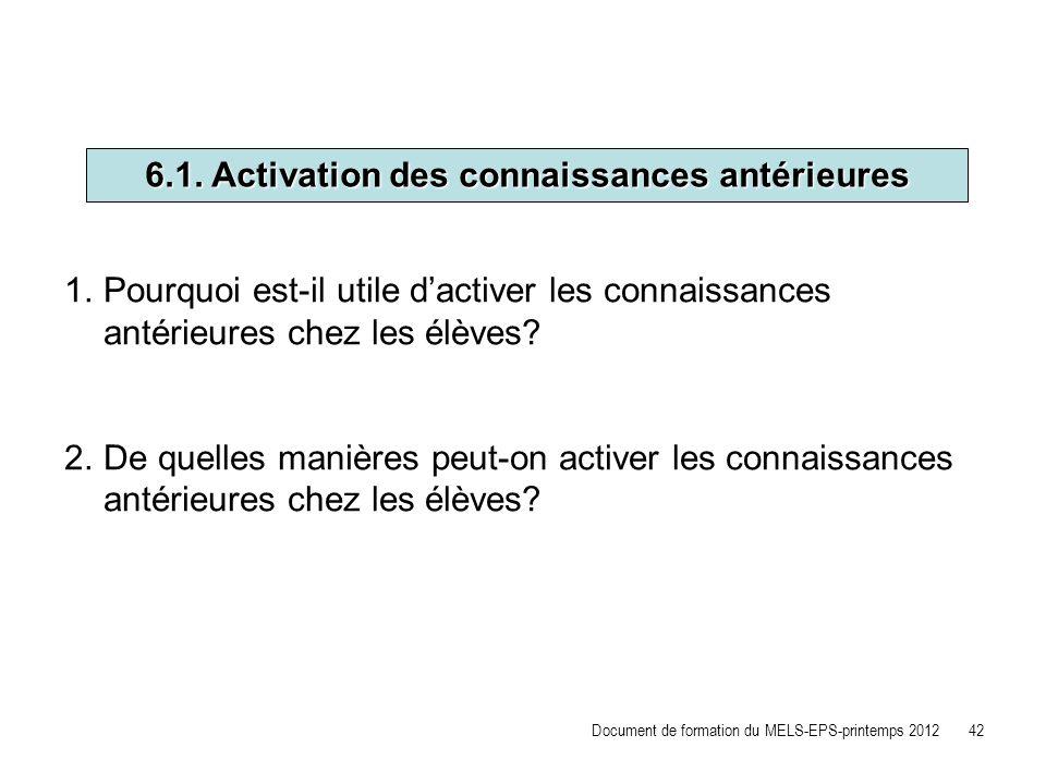 6.1. Activation des connaissances antérieures 1.Pourquoi est-il utile dactiver les connaissances antérieures chez les élèves? 2.De quelles manières pe