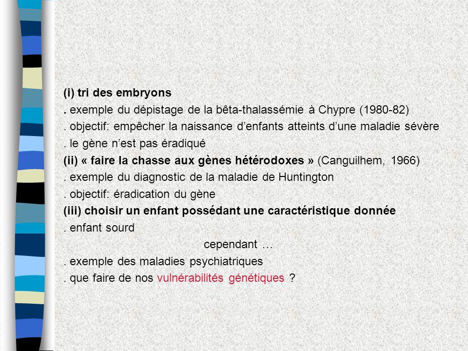 (i) tri des embryons. exemple du dépistage de la bêta-thalassémie à Chypre (1980-82). objectif: empêcher la naissance denfants atteints dune maladie s
