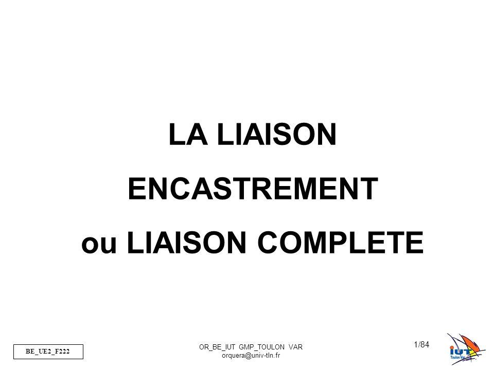 BE_UE2_F222 OR_BE_IUT GMP_TOULON VAR orquera@univ-tln.fr 1/84 LA LIAISON ENCASTREMENT ou LIAISON COMPLETE
