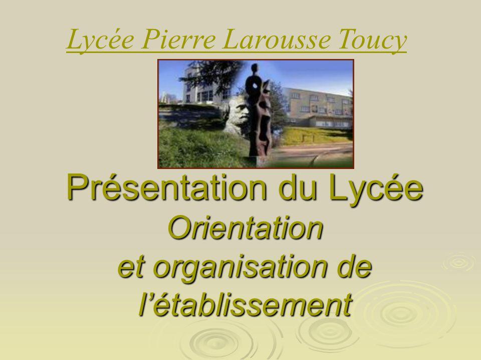 Présentation du Lycée Orientation et organisation de létablissement Lycée Pierre Larousse Toucy