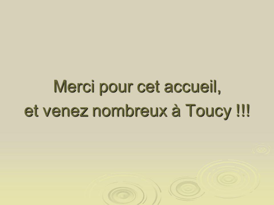 Merci pour cet accueil, et venez nombreux à Toucy !!!