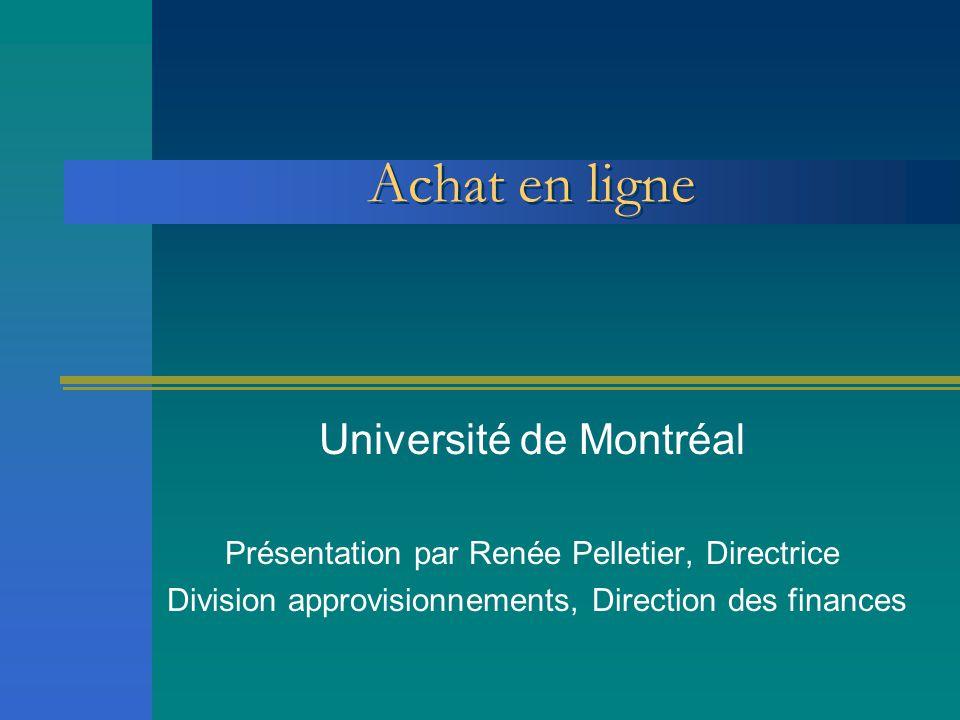Achat en ligne Université de Montréal Présentation par Renée Pelletier, Directrice Division approvisionnements, Direction des finances