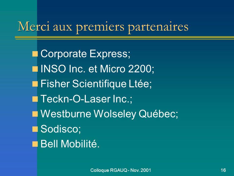 Colloque RGAUQ - Nov. 200116 Merci aux premiers partenaires Corporate Express; INSO Inc.