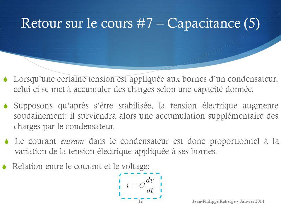 Retour sur le cours #7 – Capacitance (5) Lorsquune certaine tension est appliquée aux bornes dun condensateur, celui-ci se met à accumuler des charges