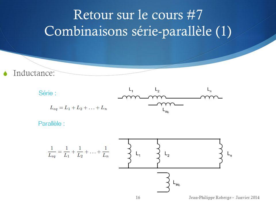 Retour sur le cours #7 Combinaisons série-parallèle (1) Inductance: Jean-Philippe Roberge - Janvier 201416
