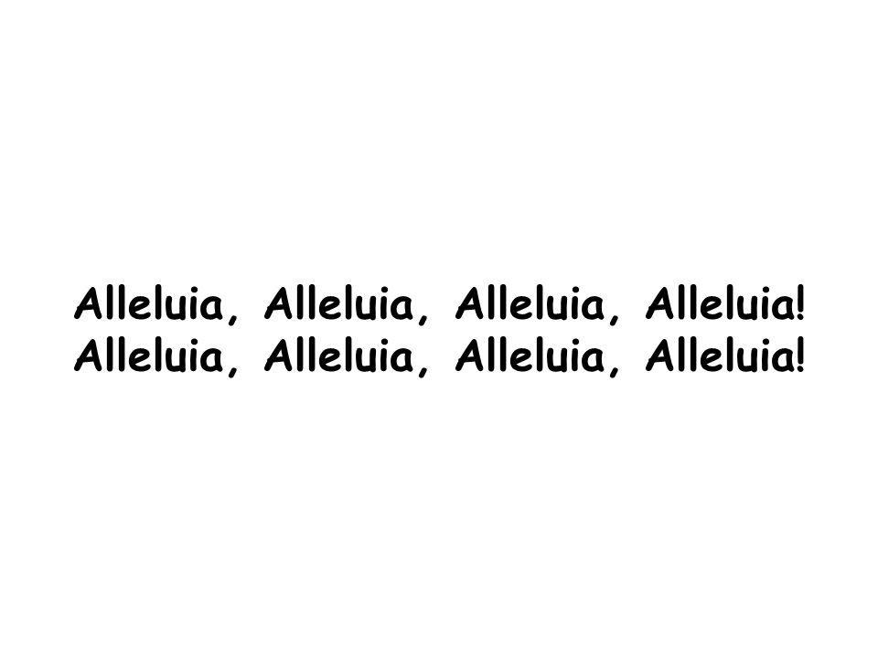 Alleluia, Alleluia, Alleluia, Alleluia!