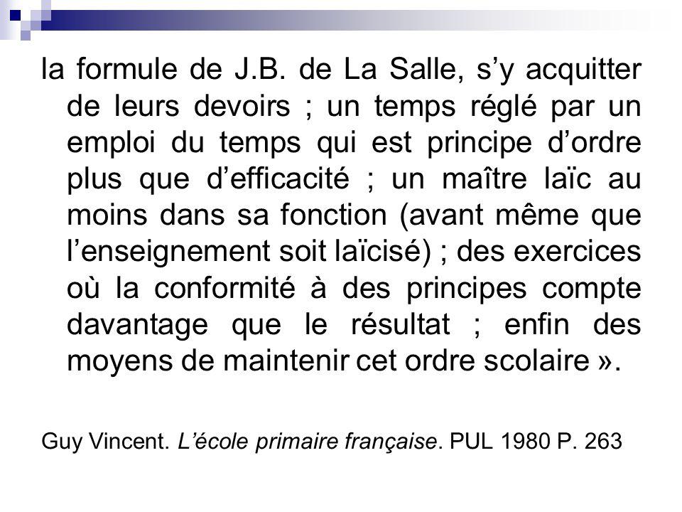 la formule de J.B. de La Salle, sy acquitter de leurs devoirs ; un temps réglé par un emploi du temps qui est principe dordre plus que defficacité ; u