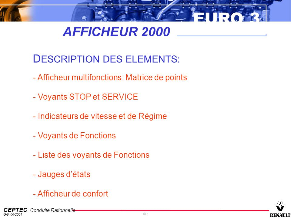 EURO 3 CEPTEC Conduite Rationnelle GG. 06/2001 13 AFFICHEUR 2000 D ESCRIPTION DES ELEMENTS: - Afficheur multifonctions: Matrice de points - Voyants ST