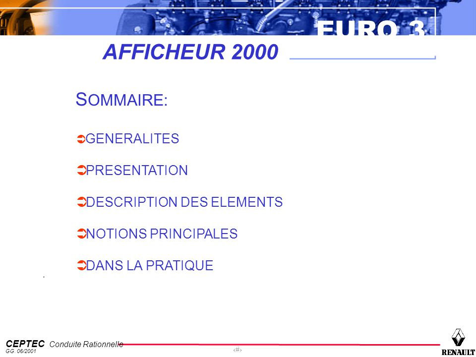 EURO 3 CEPTEC Conduite Rationnelle GG. 06/2001 2 AFFICHEUR 2000 S OMMAIRE: GENERALITES PRESENTATION DESCRIPTION DES ELEMENTS NOTIONS PRINCIPALES DANS