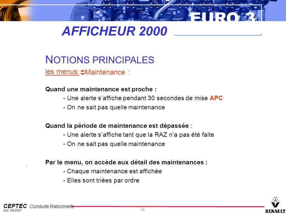 EURO 3 CEPTEC Conduite Rationnelle GG. 06/2001 44 AFFICHEUR 2000 N OTIONS PRINCIPALES les menus : Maintenance : Quand une maintenance est proche : - U