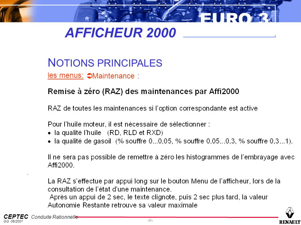 EURO 3 CEPTEC Conduite Rationnelle GG. 06/2001 51 AFFICHEUR 2000 N OTIONS PRINCIPALES les menus: Maintenance :