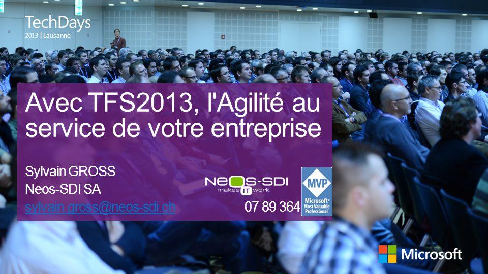 | Lausanne Avec TFS2013, l'Agilité au service de votre entreprise Sylvain GROSS Neos-SDI SA sylvain.gross@neos-sdi.chsylvain.gross@neos-sdi.ch07 89 36