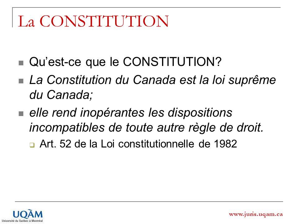 www.juris.uqam.ca La CONSTITUTION Quest-ce que le CONSTITUTION? La Constitution du Canada est la loi suprême du Canada; elle rend inopérantes les disp
