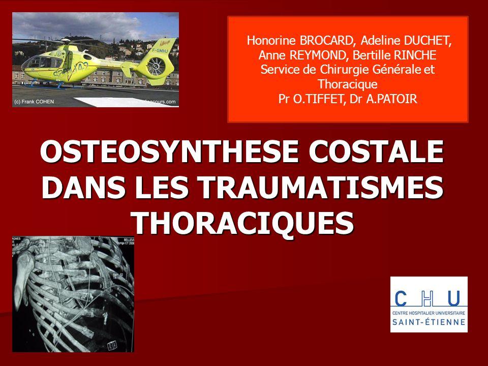 OSTEOSYNTHESE COSTALE DANS LES TRAUMATISMES THORACIQUES Honorine BROCARD, Adeline DUCHET, Anne REYMOND, Bertille RINCHE Service de Chirurgie Générale