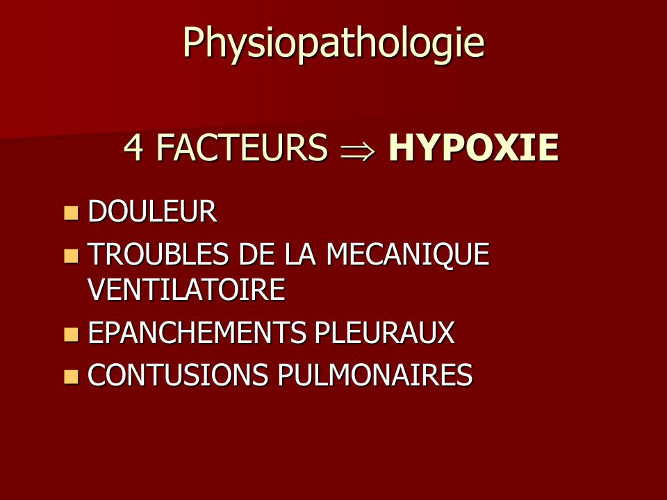 4 FACTEURS HYPOXIE DOULEUR DOULEUR TROUBLES DE LA MECANIQUE VENTILATOIRE TROUBLES DE LA MECANIQUE VENTILATOIRE EPANCHEMENTS PLEURAUX EPANCHEMENTS PLEU
