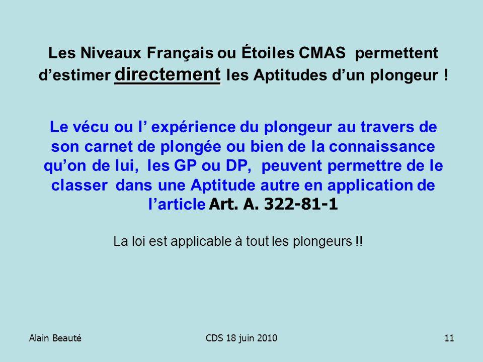 Alain BeautéCDS 18 juin 201011 directement Les Niveaux Français ou Étoiles CMAS permettent destimer directement les Aptitudes dun plongeur ! Le vécu o