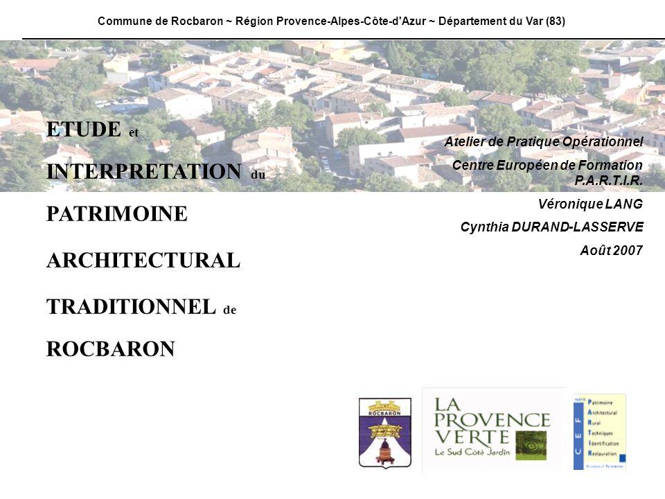 ETUDE et INTERPRETATION du PATRIMOINE ARCHITECTURAL TRADITIONNEL de ROCBARON Atelier de Pratique Opérationnel Centre Européen de Formation P.A.R.T.I.R.