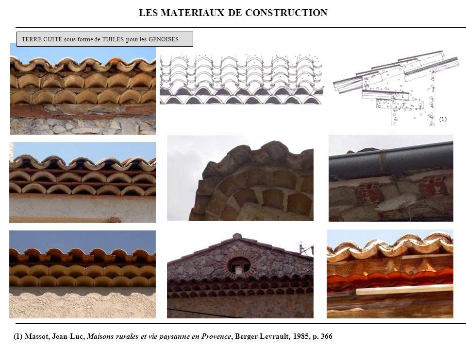 LES MATERIAUX DE CONSTRUCTION TERRE CUITE sous forme de TUILES pour les GENOISES (1) Massot, Jean-Luc, Maisons rurales et vie paysanne en Provence, Berger-Levrault, 1985, p.