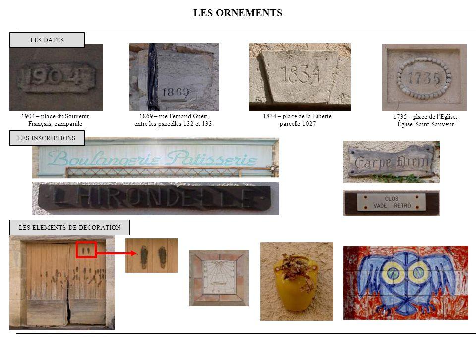 LES ORNEMENTS LES DATES LES INSCRIPTIONS LES ELEMENTS DE DECORATION 1904 – place du Souvenir Français, campanile 1869 – rue Fernand Gueit, entre les parcelles 132 et 133.