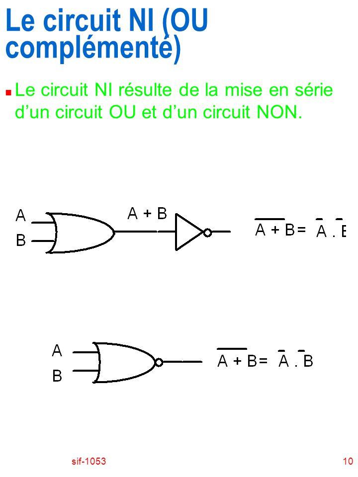 sif-105310 Le circuit NI (OU complémenté) Le circuit NI résulte de la mise en série dun circuit OU et dun circuit NON.