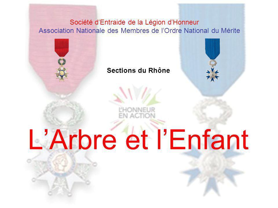 LArbre et lEnfant Société dEntraide de la Légion dHonneur Association Nationale des Membres de lOrdre National du Mérite Sections du Rhône