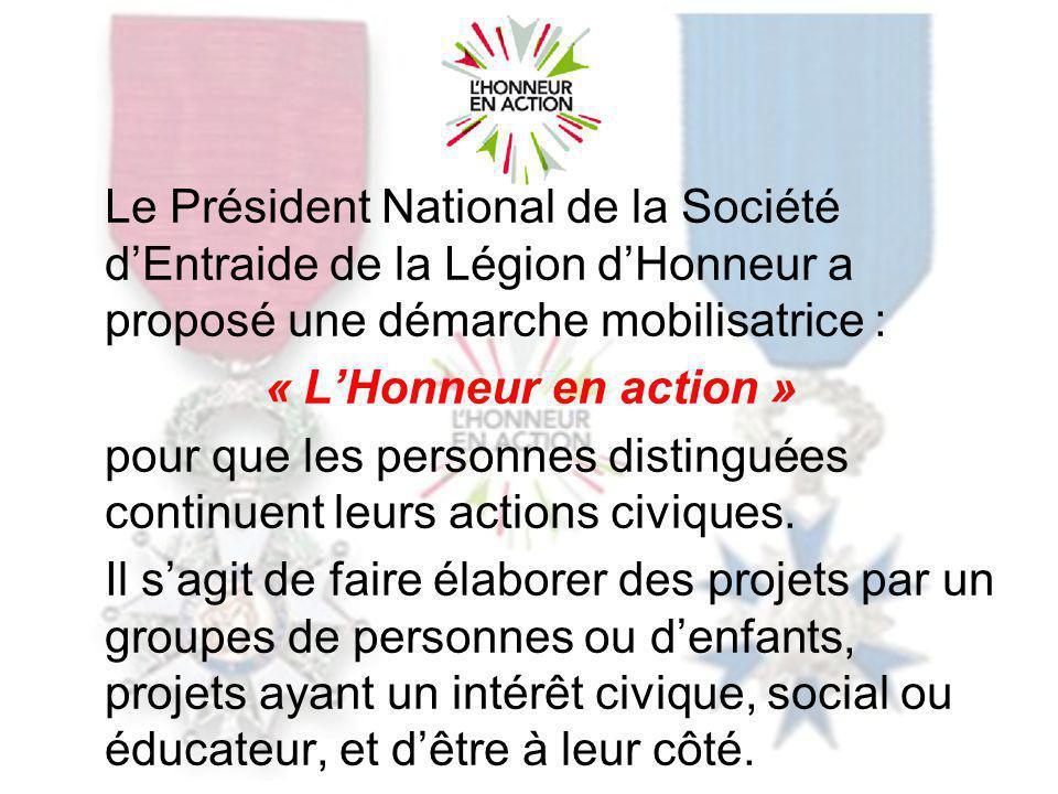 Le Président National de la Société dEntraide de la Légion dHonneur a proposé une démarche mobilisatrice : « LHonneur en action » pour que les personnes distinguées continuent leurs actions civiques.