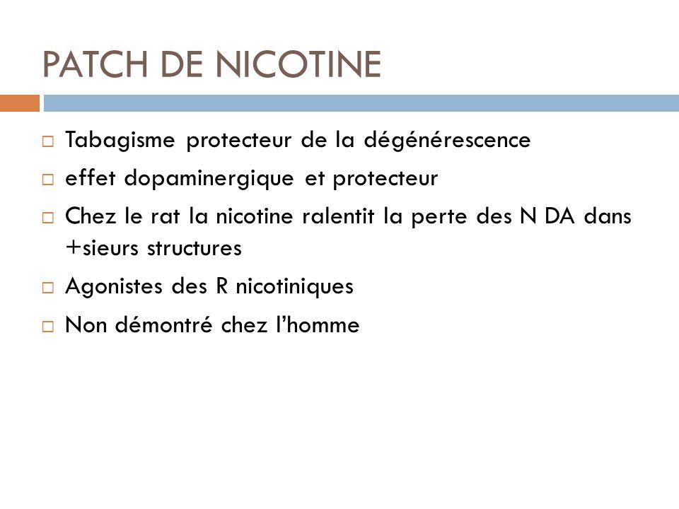 PATCH DE NICOTINE Tabagisme protecteur de la dégénérescence effet dopaminergique et protecteur Chez le rat la nicotine ralentit la perte des N DA dans
