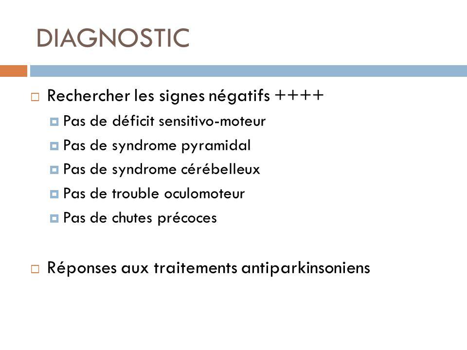 DIAGNOSTIC Rechercher les signes négatifs ++++ Pas de déficit sensitivo-moteur Pas de syndrome pyramidal Pas de syndrome cérébelleux Pas de trouble oc