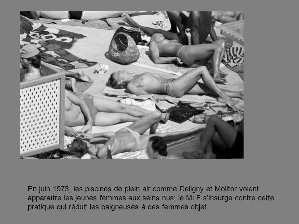 En juin 1973, les piscines de plein air comme Deligny et Molitor voient apparaître les jeunes femmes aux seins nus; le MLF sinsurge contre cette pratique qui réduit les baigneuses à des femmes objet.