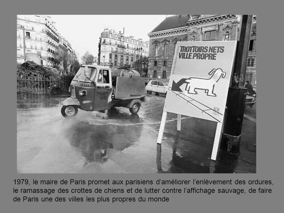 1979, le maire de Paris promet aux parisiens daméliorer lenlèvement des ordures, le ramassage des crottes de chiens et de lutter contre laffichage sauvage, de faire de Paris une des villes les plus propres du monde