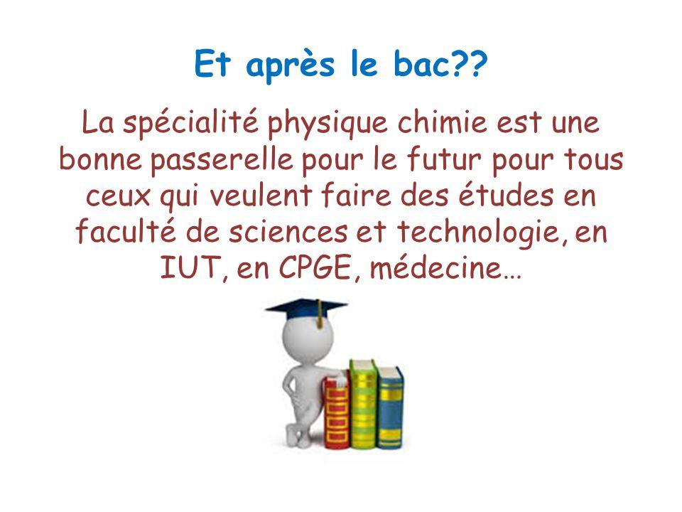 Et après le bac?? La spécialité physique chimie est une bonne passerelle pour le futur pour tous ceux qui veulent faire des études en faculté de scien