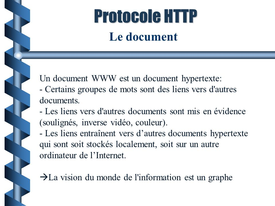 Un document WWW est un document hypertexte: - Certains groupes de mots sont des liens vers d'autres documents. - Les liens vers d'autres documents son