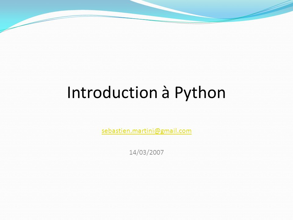Introduction à Python sebastien.martini@gmail.com 14/03/2007