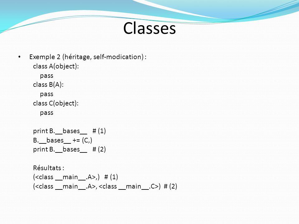 Classes Exemple 2 (héritage, self-modication) : class A(object): pass class B(A): pass class C(object): pass print B.__bases__ # (1) B.__bases__ += (C