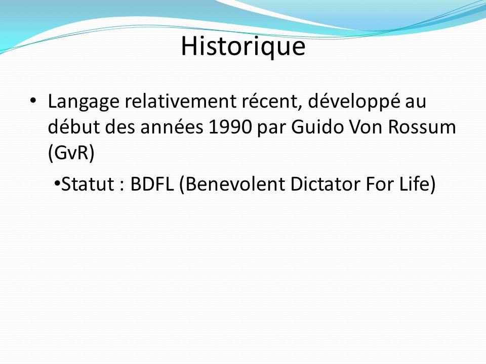 Historique Langage relativement récent, développé au début des années 1990 par Guido Von Rossum (GvR) Statut : BDFL (Benevolent Dictator For Life)