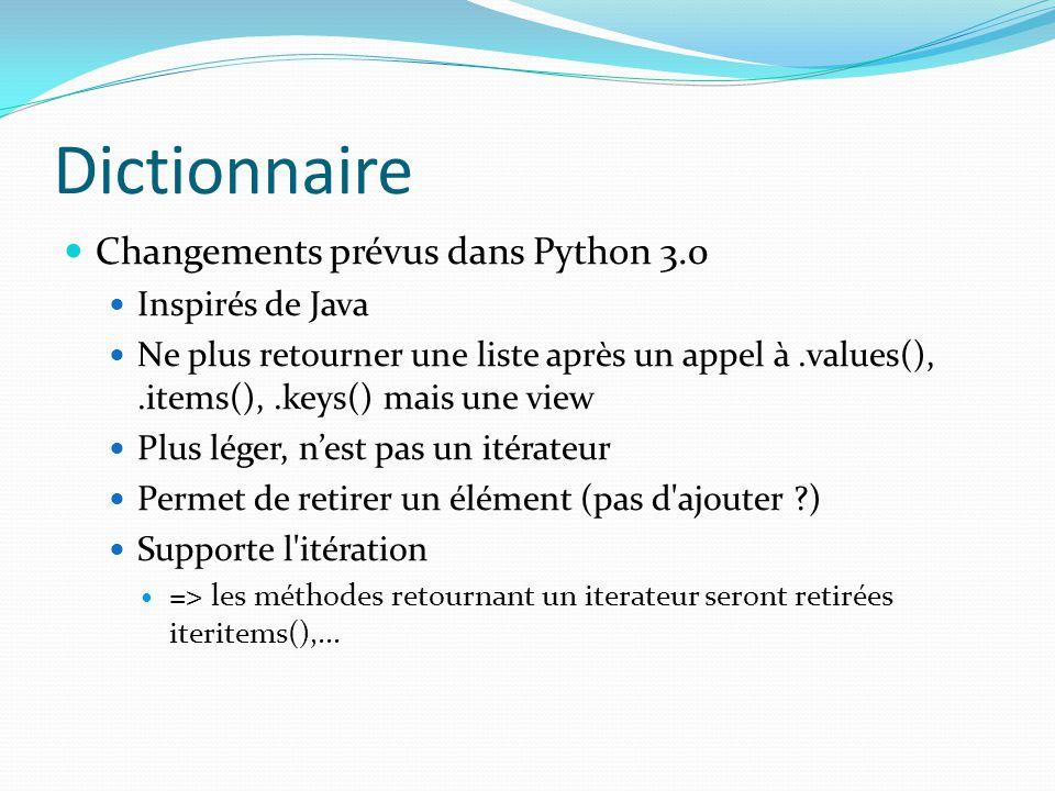 Dictionnaire Changements prévus dans Python 3.0 Inspirés de Java Ne plus retourner une liste après un appel à.values(),.items(),.keys() mais une view