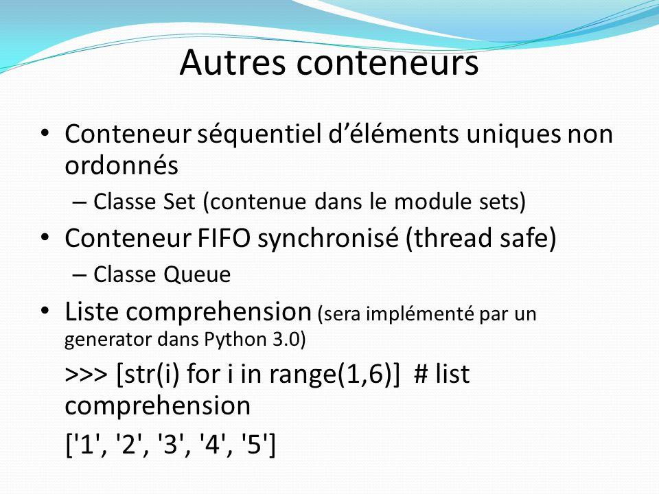 Autres conteneurs Conteneur séquentiel déléments uniques non ordonnés – Classe Set (contenue dans le module sets) Conteneur FIFO synchronisé (thread s