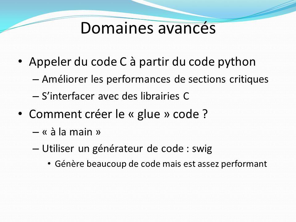 Domaines avancés Appeler du code C à partir du code python – Améliorer les performances de sections critiques – Sinterfacer avec des librairies C Comm