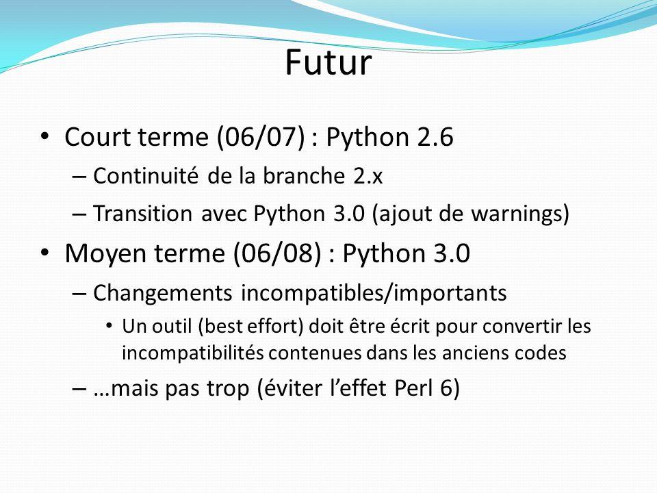 Futur Court terme (06/07) : Python 2.6 – Continuité de la branche 2.x – Transition avec Python 3.0 (ajout de warnings) Moyen terme (06/08) : Python 3.