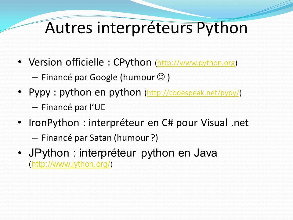 Autres interpréteurs Python Version officielle : CPython (http://www.python.org)http://www.python.org – Financé par Google (humour ) Pypy : python en