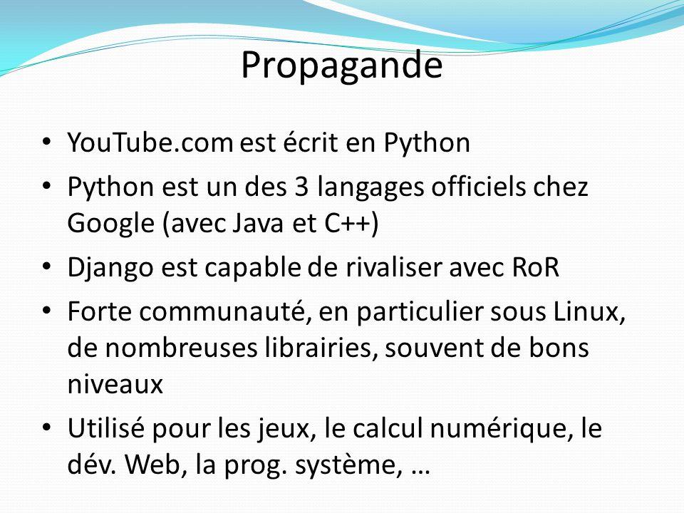 Propagande YouTube.com est écrit en Python Python est un des 3 langages officiels chez Google (avec Java et C++) Django est capable de rivaliser avec