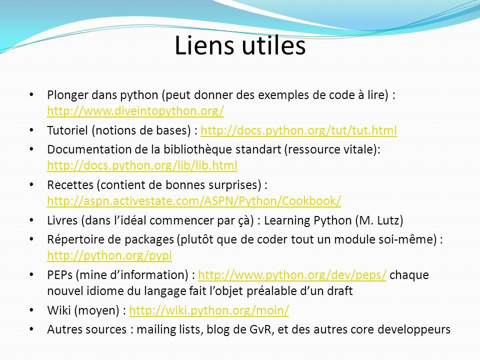 Liens utiles Plonger dans python (peut donner des exemples de code à lire) : http://www.diveintopython.org/ http://www.diveintopython.org/ Tutoriel (n