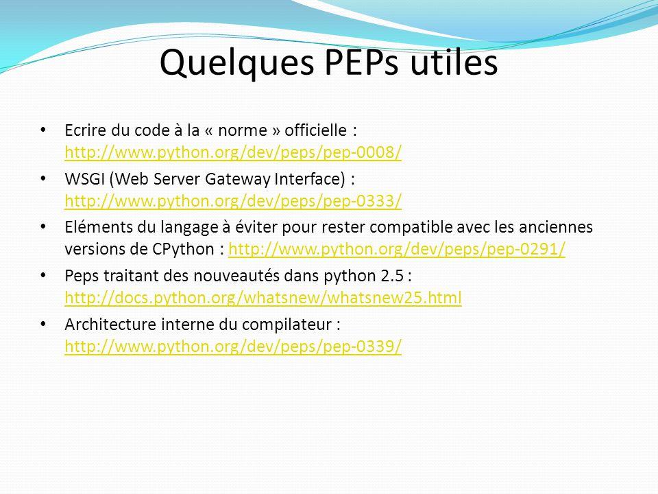 Quelques PEPs utiles Ecrire du code à la « norme » officielle : http://www.python.org/dev/peps/pep-0008/ http://www.python.org/dev/peps/pep-0008/ WSGI